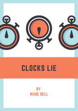 Clocks Lie by Wade Bell